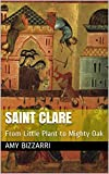 img - for Saint Clare: From Little Plant to Mighty Oak (The Smart Girl's Treasury of Saints Book 1) book / textbook / text book