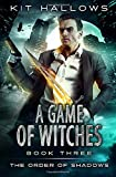 A Game of Witches (The Order of Shadows) (Volume 3)