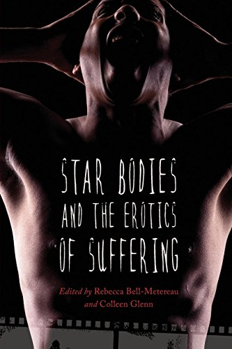Star Bodies and the Erotics of Suffering (Contemporary Approaches to Film and Media Series)