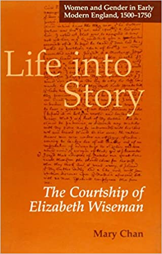 Book Life into Story: Courtship of Elizabeth Wiseman (Women & Gender in Early Modern England, 1500-1750)