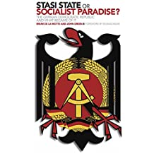 Stasi State or Socialist Paradise?: The German Democratic Republic and What Became of It
