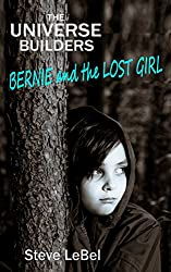 Bernie and the Lost Girl: young adult fantasy (The Universe Builders Series Book 2)