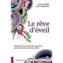 Le rêve d'éveil: Voyager à la rencontre de notre âme pour créer notre nouvelle réalité... (French Edition)