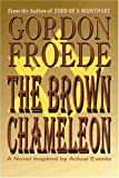 The Brown Chameleon, Gordon Froede, 0595262430