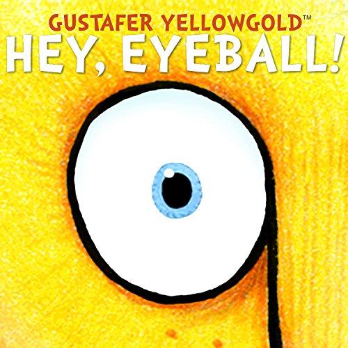 Hey, Eyeball!