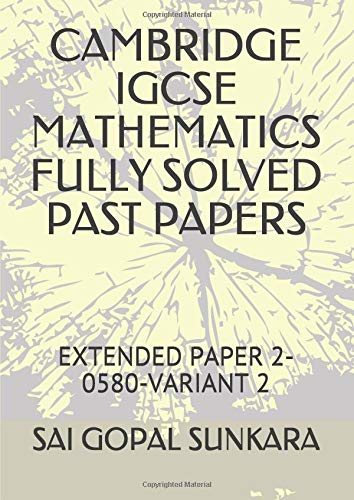 CAMBRIDGE IGCSE MATHEMATICS FULLY SOLVED PAST PAPERS