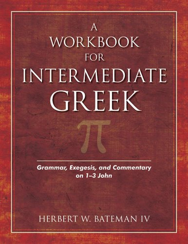 A Workbook for Intermediate Greek: Grammar, Exegesis, and Commentary on 1-3 John (Wood Sermon Outline) (Ancient Greek and English Edition)