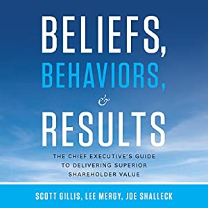 Beliefs, Behaviors, and Results: The Chief Executive's Guide to Delivering Superior Shareholder Value Audiobook