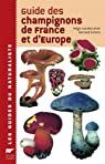 Guide des champignons de France et d'Europe par Courtecuisse