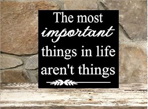 bawansign The Most Important Things in Life aren't Things 12