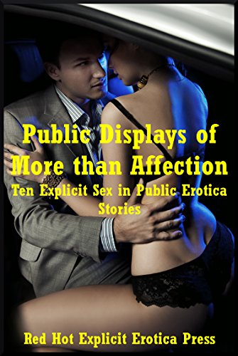 Public Displays of More than Affection: Ten Explicit Sex in Public Erotica Stories