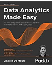 Data Analytics Made Easy: Analyze and present data to make informed decisions without writing any code