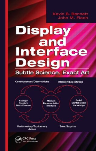 Display and Interface Design: Subtle Science, Exact Art by John M. Flach , Kevin B. Bennett, Publisher : CRC Press
