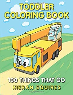 Toddler Coloring Book 100 Things That Go