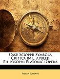 Casp Scioppii Symbola Critica in L Apuleji Philosophi Platonici Oper, Kaspar Schoppe, 1141132524