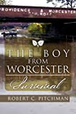 The Boy from Worcester, Robert C. Pitchman, 1465310592
