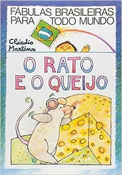O Rato e o Queijo- Coleção Fábulas Brasileiras Para Todo
