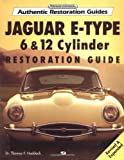 Jaguar E-Type: 6 & 12 Cylinder Restoration Guide (Authentic Restoration Guides)