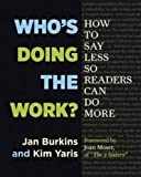 Who's Doing the Work?: How to Say Less So Your Readers Can Do More