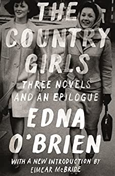 The Country Girls: Three Novels and an Epilogue: (The Country Girl; The Lonely Girl; Girls in Their Married Bliss; Epilogue) (FSG Classics) by [O'Brien, Edna]