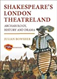 img - for Shakespeare's London Theatreland: Archaeology, History and Drama by Julian Bowsher (2012-07-30) book / textbook / text book