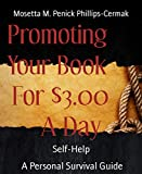 Promoting     Your Book      For $3.00          A Day: A Personal Survival Guide