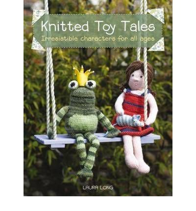 Knitted Toy Tales: Irresistible Characters for All Ages (Paperback) - Common