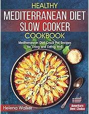 Healthy Mediterranean Diet Slow Cooker Cookbook: Mediterranean Diet Crock Pot Recipes for Living and Eating Well.