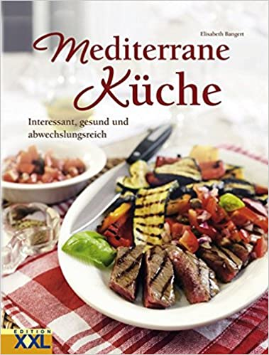 mediterrane küche: interessant, gesund und abwechslungsreich ... - Mediterrane Küche Ratgeber