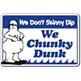 """WE DON'T SKINNY DIP WE CHUNKY DUNK -Pool Sign swimming spa