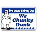 We Don't Skinny Dip We Chunky Dunk -Pool Sign | Indoor/Outdoor | Funny Home Décor for Garages, Living Rooms, Bedroom, Offices | SignMission Pool Sign Sign Wall Plaque Decoration