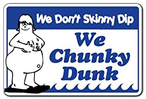 We Don 39 T Skinny Dip We Chunky Dunk Pool Sign Signs Street Signs Garden Outdoor