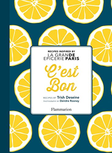 C'est Bon: Recipes Inspired by La Grand Epicerie de Paris by Trish Deseine