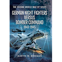 German Night Fighters Versus Bomber Command 1943-1945 (The Second World War by Night)