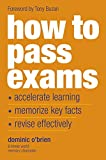 How to Pass Exams: Accelerate Learning, Memorise Key Facts, Revise Effectively