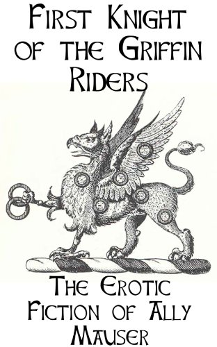 First Knight of the Griffin Riders (Erotic Fiction of Ally Mauser)