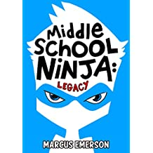 Middle School Ninja: Legacy (a hilarious adventure for children ages 9-12)