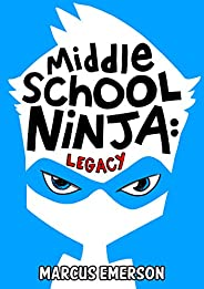 Middle School Ninja: Legacy : From the Creator of Diary of a 6th Grade Ninja