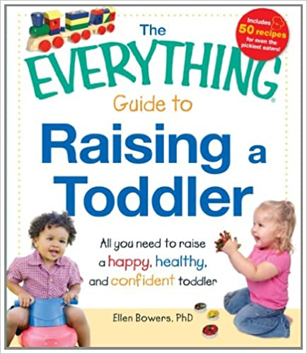 The Everything Guide to Raising a Toddler: All you need to raise a happy, healthy, and confident Toddler (Everything Series)