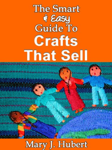 The Smart & Easy Guide To Crafts That Sell: How To Build A Crafting Home Business And Find Hobbies That Make Money