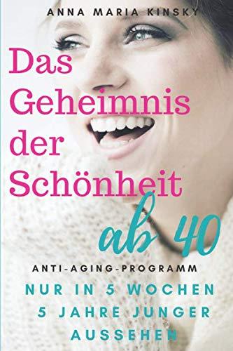 51nzME00F%2BL - DAS GEHEIMNIS DER SCHÖNHEIT AB 40: Das Anti-Aging Programm  IN NUR 5 WOCHEN  5 JAHRE JUNGER AUSSEHEN (German Edition)