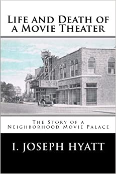 Life and Death of a Movie Theater by I. Joseph Hyatt (2015-05-14)