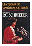 Champion of the Great American Family, Patricia S. Schroeder and Andrea Camp, 0394565746