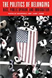 The Politics of Belonging: Race, Public Opinion, and Immigration (Chicago Studies in American Politics), Natalie Masuoka, Jane Junn, 022605702X