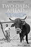 Two Oxen Ahead : Pre-Mechanized Farming in the Mediterranean, Halstead, Paul, 1405192836