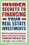 img - for Insider Secrets to Financing Your Real Estate Investments: What Every Real Estate Investor Needs to Know About Finding and Financing Your Next Deal book / textbook / text book