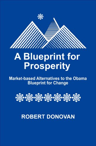 Download a blueprint for prosperity market based alternatives to the download a blueprint for prosperity market based alternatives to the obama blueprint for change book pdf audio idjaz99a1 malvernweather Image collections