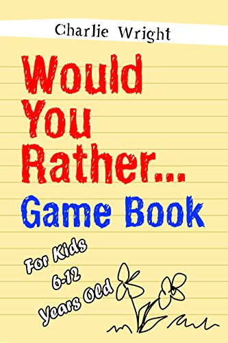 Would You Rather Game Book: For kids 6-12 Years old (Best Quiz Questions With Answers)