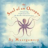 The Soul of an Octopus: A Surprising Exploration into the Wonder of Consciousness by Sy Montgomery (2015-05-12)