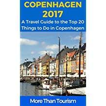 Copenhagen 2017: A Travel Guide to the Top 20 Things to Do in Copenhagen, Denmark: Best of Copenhagen Travel Guide